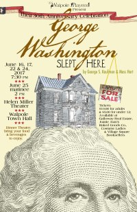 GEORGE WASHINGTON SLEPT HERE opens this Friday, June 16 with performances on the 16th, 17th, 22nd, 24th at 7:30 PM and a matinee on Sunday, June 25 at 2 PM. IMPORTANT REMINDER - these performances will be presented in the Players' popular Radio Follies format where audience members will be seated at round tables and may bring their snacks, dinners and favorite beverages to enjoy before the curtain goes up. Doors will open at 6:30 for the evening performances, and at 1PM for the matinee. So, gather your friends for an evening out bringing your own meal or snacks to enjoy. Tickets are $10 - under twelve $5, and are available in the village at Joanie Joan's Baked Goods and Galloway Real Estate. For any questions, call Ray at 756-4545.  See you there, and please share this announcement so everyone may join in on The Walpole Players' 30th Anniversary Production.